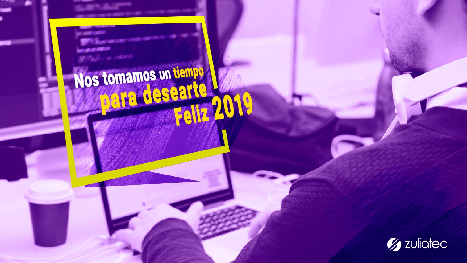 nos-tomamos-tiempo-para-desearte-un-feliz-2019-innovacion-digital-venezuela-zuliatec